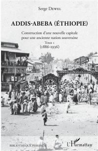 Addis-Abeba (Ethiopie). Volume 1, 1886-1936