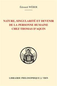 La personne humaine, sa nature, sa singularité et son devenir selon Thomas d'Aquin