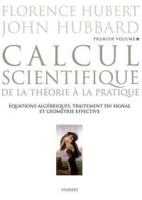 Calcul scientifique. Volume 1, Equations algébriques, traitement du signal et géométrie effective