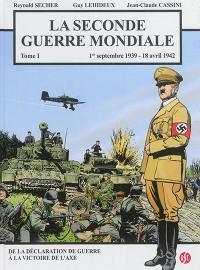 La Seconde Guerre mondiale. Volume 1, 1er septembre 1939-18 avril 1942