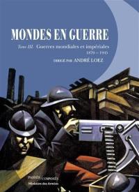 Mondes en guerre. Volume 3, Guerres mondiales et impériales
