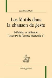 Discours de l'épopée médiévale. Volume 1, Les motifs dans la chanson de geste
