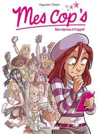 Mes cop's. Volume 1, Des copines à l'appel