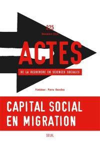 Actes de la recherche en sciences sociales. n° 225, Capital social en migration