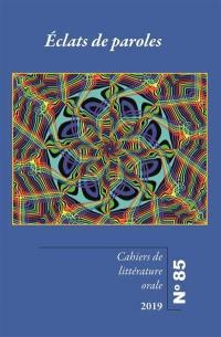 Cahiers de littérature orale. n° 85, Eclats de paroles