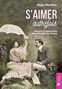 S'aimer autrefois : amours & épousailles dans les pays de France