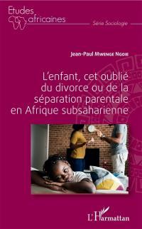 L'enfant, cet oublié du divorce ou de la séparation parentale en Afrique subsaharienne