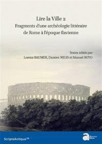 Lire la ville. Volume 2, Fragments d'une archéologie littéraire de Rome à l'époque flavienne