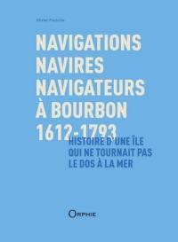 Navigations, navires, navigateurs à Bourbon, 1612-1793