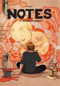 Notes. Vol. 6. Debout, mes globules !