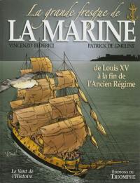 La grande fresque de la Marine. Volume 2, De Louis XV à la fin de l'Ancien Régime
