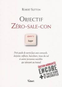 Objectif zéro-sale-con : petit guide de survie face aux connards, despotes, enflures, harceleurs, trous du cul et autres personnes nuisibles qui sévissent au travail