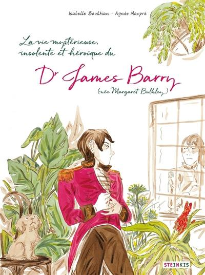 La vie mystérieuse, insolente et héroïque du docteur James Barry (née Margaret Bulkley)