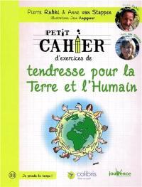 Petit cahier d'exercices de tendresse pour la Terre et l'humain