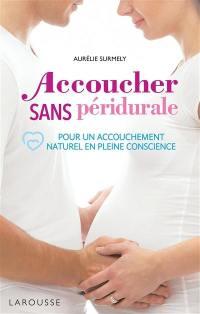 Accoucher sans péridurale : pour un accouchement naturel en pleine conscience