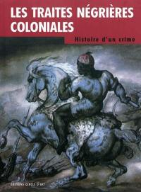 Les traites négrières coloniales : histoire d'un crime