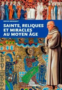 Saints, reliques et miracles au Moyen Age