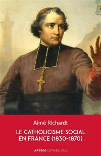Le catholicisme social dans la France du XIXe siècle (1830-1870)