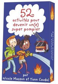 52 activités pour devenir un(e) super pompier