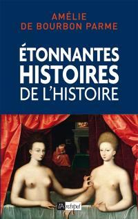 Etonnantes histoires de l'histoire de France