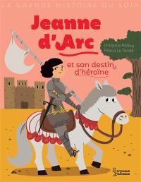 Jeanne d'Arc et son destin d'héroïne