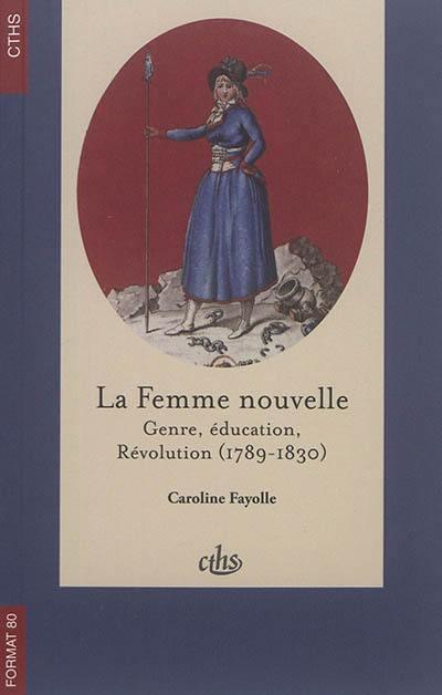 La femme nouvelle : genre, éducation, Révolution (1789-1830)