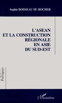 L'ASEAN et la construction régionale en Asie du Sud-Est