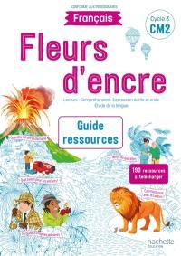 Fleurs d'encre, français CM2, cycle 3 : lecture, compréhension, expression écrite et orale, étude de la langue : guide ressources