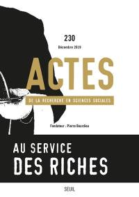 Actes de la recherche en sciences sociales. n° 230, Au service des riches