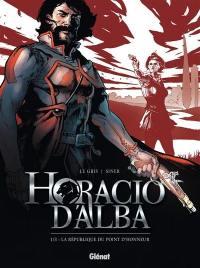 Horacio d'Alba. Volume 1, La République du point d'honneur