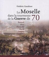 La Moselle dans la tourmente de la guerre de 70