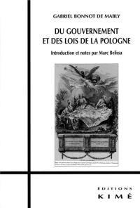 Du gouvernement et des lois de la Pologne; Suivi de De la situation politique de la Pologne en 1776; Suivi de Le banquet des politiques