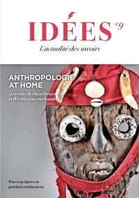 Idées : l'actualité des essais. n° 9, Anthropologie at home