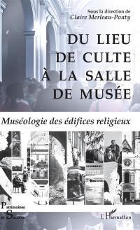 Du lieu de culte à la salle de musée