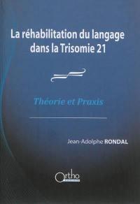 La réhabilitation du langage dans la trisomie 21 : théorie et praxis