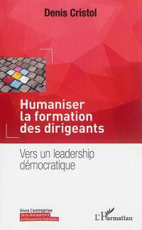 Humaniser la formation des dirigeants