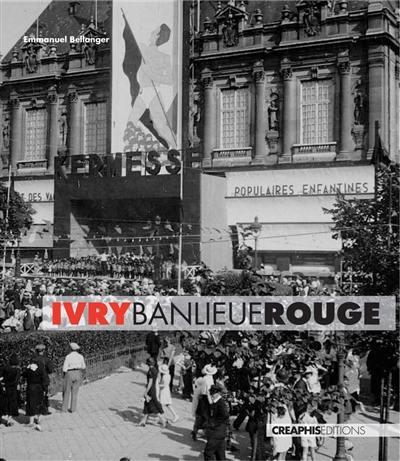 Ivry, banlieue rouge : capitale du communisme français, XXe siècle