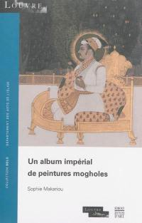 Un album impérial de peintures mogholes