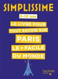 Simplissime : le livre pour tout savoir sur Paris le + facile du monde : 6-10 ans