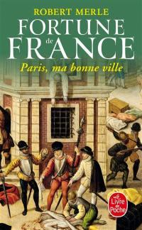Fortune de France. Volume 3, Paris, ma bonne ville