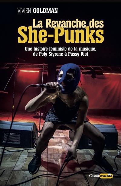 La revanche des she-punks : une histoire féministe de la musique, de Poly Styrene à Pussy Riot