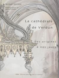 Cathédrale de Verdun des origines à nos jours