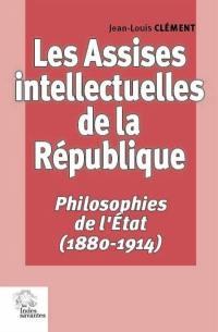 Les assises intellectuelles de la République. Volume 1, Philosophies de l'Etat (1880-1914)
