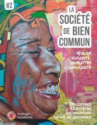 La société de bien commun. Volume 2, Révéler l'humanité, combattre l'inhumanité