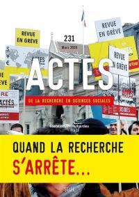Actes de la recherche en sciences sociales. n° 231, Quand la recherche s'arrête...