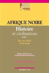 Afrique noire. Volume 2, XIXe et XXe siècles