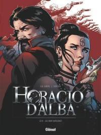 Horacio d'Alba. Volume 2, Le roi soldat