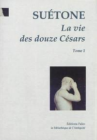 La vie des douze Césars. Volume 1, César, Auguste, Tibère