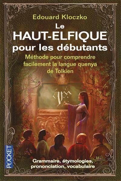 Le haut-elfique pour les débutants : méthode pour comprendre facilement la langue quenya de Tolkien, grammaire, étymologies, prononciation, vocabulaire