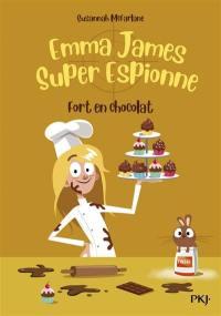 Emma James, super espionne. Vol. 5. Fort en chocolat